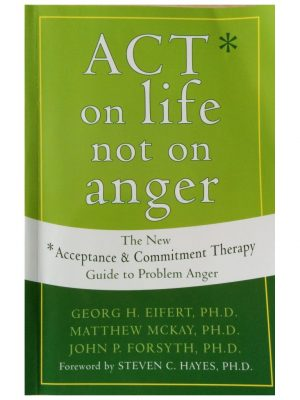 ACT on life, Not on Anger. Acceptance Commitment Therapy.
