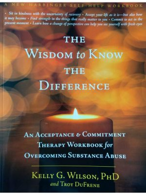 The Wisdom To Know The Difference. Kelly G Wilson. ACT with Bill Stevens